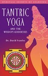 Tantric Yoga and the Wisdom Goddesses: Spiritual Secrets of Ayurveda