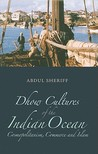 Dhow Cultures of the Indian Ocean: Cosmopolitanism, Commerce and Islam
