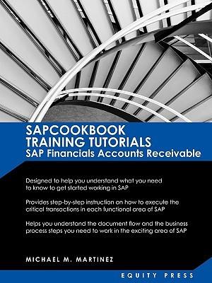 Sap Training Tutorials: Sap Fico Ar Sapcookbook Training Tutorials Sap Financials Accounts Receivable (Sapcookbook Sap Fico Training Resource Manuals)