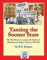 Taming the Sooner State: The War Between Lawmen & Outlaws in Oklahoma & Indian Territory 1875-1941