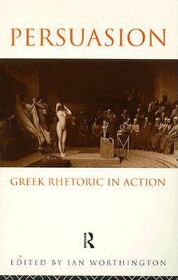 Persuasion: Greek Rhetoric in Action