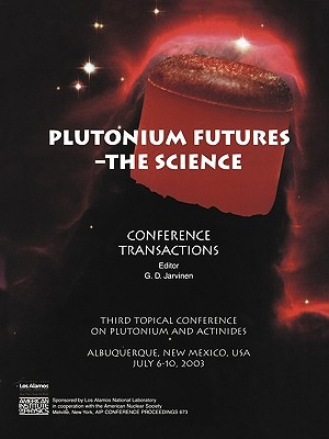 Plutonium Futures -- The Science: Third Topical Conference on Plutonium and Actinides, Albuquerque, New Mexico, 6-10 July 2003