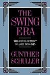 The Swing Era: The Development of Jazz, 1930-1945 (History of Jazz)