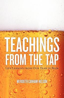 Teachings From The Tap: Life Lessons From Our Year In Beer