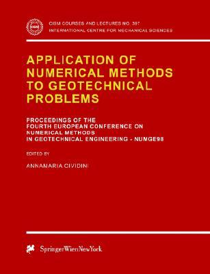 Application of Numerical Methods to Geotechnical Problems: Proceedings of the Fourth European Conference on Numerical Methods in Geotechnical Engineering Numge98 Udine, Italy October 14 16, 1998