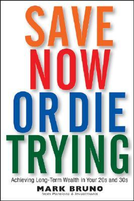 Save Now or Die Trying by Mark Bruno