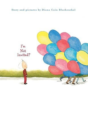 I'm Not Invited? by Diana Cain Bluthenthal