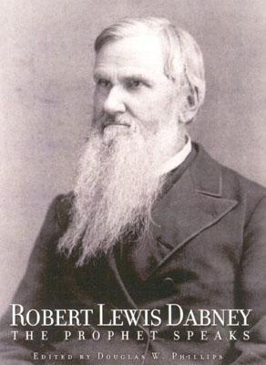 Robert Lewis Dabney: The Prophet Speaks