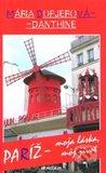 Paríž – moja láska, môj život by Mária Dopjerová-Danthine