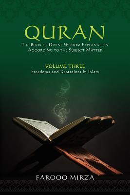 QURAN thebook of divine wisdom Volume 3: Freedoms and Restraints in Islam
