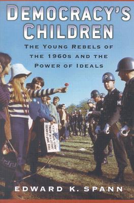 democracy-s-children-the-young-rebels-of-the-1960s-and-the-power-of-ideals