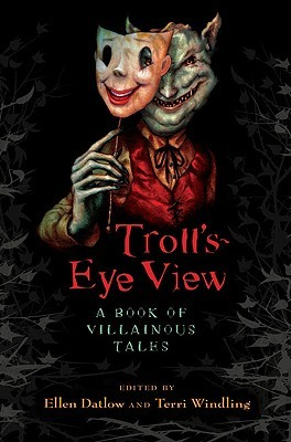 Troll's-Eye View: A Book of Villainous Tales