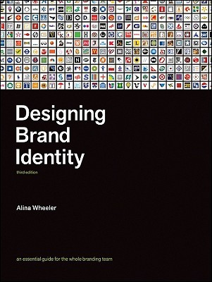 Designing Brand Identity: An Essential Guide for the Entire Branding Team by Alina Wheeler