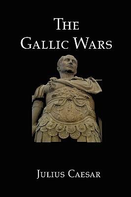 The Gallic Wars: Julius Caesar's Account of the Roman Conquest of Gaul