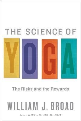 The Science of Yoga by William J. Broad