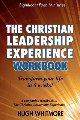 The Christian Leadership Experience Workbook: A Companion Workbook to the Christian Leadership Experience