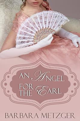 An Angel for the Earl by Barbara Metzger