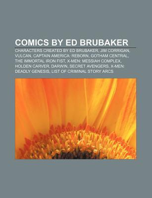 Comics by Ed Brubaker: Characters Created by Ed Brubaker, Jim Corrigan, Vulcan, Captain America: Reborn, Gotham Central, the Immortal Iron Fist
