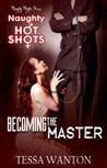 Naughty Hot Shots - Becoming the Master