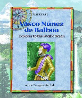 Vasco Nunez de Balboa: Explorer to the Pacific Ocean