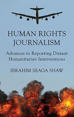 Human Rights Journalism: Advances in Reporting Distant Humanitarian Interventions
