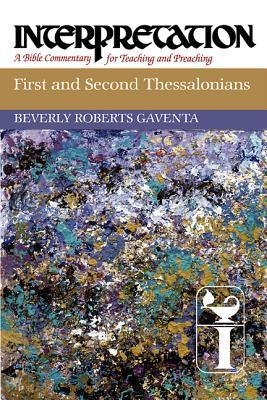 First and Second Thessalonians: Interpretation: A Bible Commentary for Teaching and Preaching