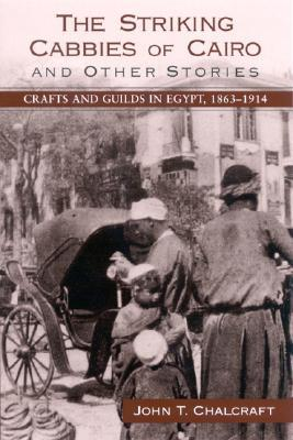 The Striking Cabbies of Cairo and Other Stories: Crafts and Guilds in Egypt, 1863-1914