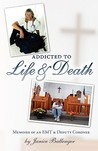 Addicted to Life & Death: Memoirs of an EMT and Deputy Coroner