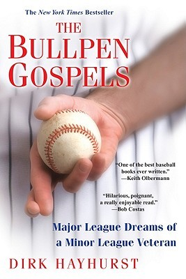 The Bullpen Gospels: A Non-Prospect's Pursuit of the Major Leagues and the Meaning of Life