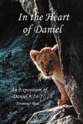 In the Heart of Daniel: An Exposition of Daniel 9:24-27