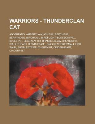 Warriors - Thunderclan Cat: Adderfang, Amberclaw, Ashfur, Beechfur, Berrynose, Birchfall, Birdflight, Blossomfall, Bluestar, Brackenfur, Brambleclaw, Briarlight, Brightheart, Brindleface, Brook Where Small Fish Swim, Bumblestripe, Cherrykit, Cinderhear...