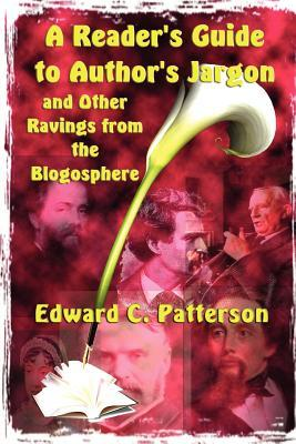 A Reader's Guide to Author's Jargon and Other Ravings from th... by Edward C. Patterson
