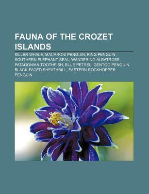 Fauna of the Crozet Islands: Killer Whale, Macaroni Penguin, King Penguin, Southern Elephant Seal, Wandering Albatross, Patagonian Toothfish