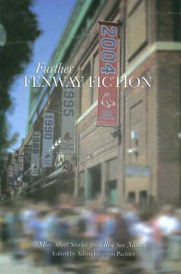 Further Fenway Fiction: More Short Stories from Red Sox Nation