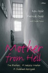 Mother from Hell: Two Brothers, a Sadistic Mother, a Childhood Destroyed