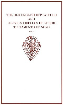 The Old English Heptateuch and Aelfric's Libellus de Veteri Testamento Et Novo, Volume One: Introduction and Text