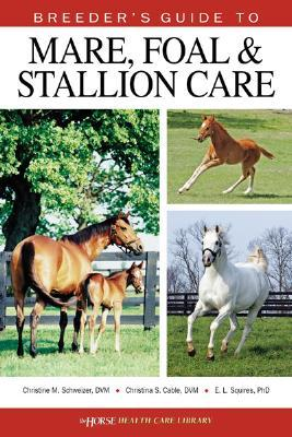 Breeder's Guide to Mare, Foal & Stallion Care