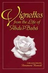 Vignettes from the Life of 'Abdu'l-Baha by Annamarie Honnold