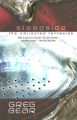 Sleepside: The Collected Fantasies of Greg Bear