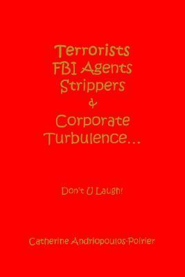 Terrorists FBI Agents Strippers & Corporate Turbulence...: Don't U Laugh!