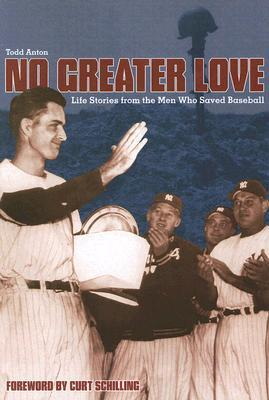 No Greater Love: Life Lessons from the Men Who Saved Baseball
