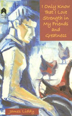 I Only Know That I Love Strength in My Friends and Greatness