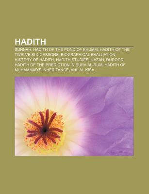 Hadith: Sunnah, Hadith of the Pond of Khumm, Hadith of the Twelve Successors, Biographical Evaluation, History of Hadith, Hadith Studies