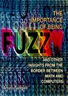 The Importance of Being Fuzzy: And Other Insights from the Border Between Math and Computers