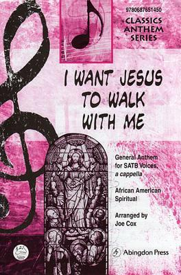 I Want Jesus to Walk with Me Anthem: General Anthem for Satb Voices, a Capella