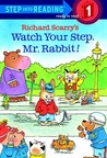 Watch Your Step, Mr. Rabbit! by Richard Scarry
