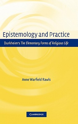 Epistemology and Practice: Durkheim's the Elementary Forms of Religious Life