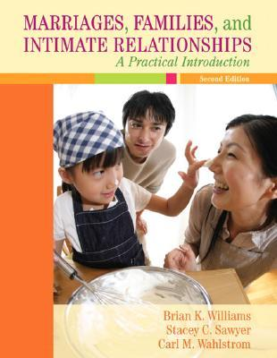 Marriages, Families, and Intimate Relationships: A Practical Introduction by Brian K. Williams