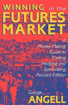 Winning in the Futures Market: A Money-Making Guide to Trading, Hedging and Speculating, Revised Edition
