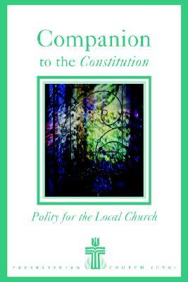 Companion to the Constitution: Polity for the Local Church